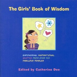 Book The Girls' Book Of Wisdom: Empowering, Inspirational Quotes From Over 400 Fabulous Females by Catherine Dee
