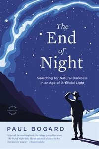Book The End Of Night: Searching For Natural Darkness In An Age Of Artificial Light by Paul Bogard