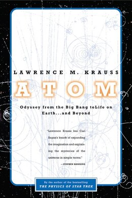 Book Atom: A Single Oxygen Atom's Odyssey From The Big Bang To Life On Earth... And Beyond by Lawrence M. Krauss