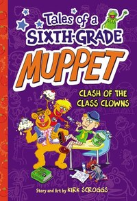 Tales Of A Sixth-grade Muppet: Clash Of The Class Clowns: Clash Of The Class Clowns