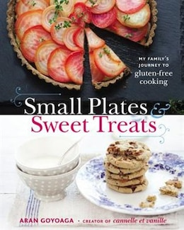 Book Small Plates And Sweet Treats: My Family's Journey To Gluten-free Cooking, From The Creator Of… by Aran Goyoaga