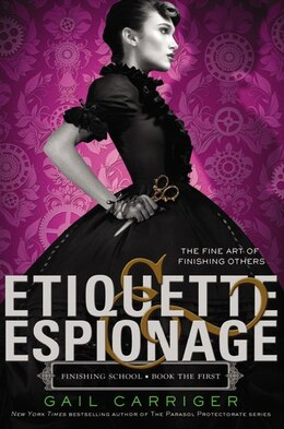 Book Etiquette & Espionage by Gail Carriger