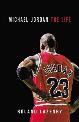 Book Michael Jordan: The Life by Roland Lazenby