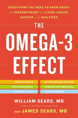 Book The Omega-3 Effect: Everything You Need To Know About The Supernutrient For Living Longer, Happier… by William Sears