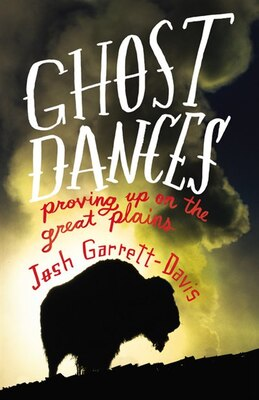 Book Ghost Dances: Proving Up On The Great Plains by Josh Garrett-davis