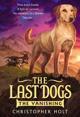 Book The Last Dogs: The Vanishing by Christopher Holt