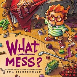 Book What Mess? by Tom Lichtenheld