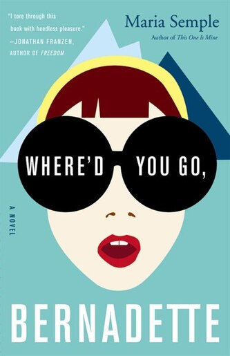Where'd You Go, Bernadette: A Novel by Maria Semple