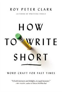 Book How To Write Short: Word Craft For Fast Times by Roy Peter Clark
