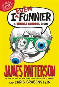 Book I Even Funnier: A Middle School Story by James Patterson