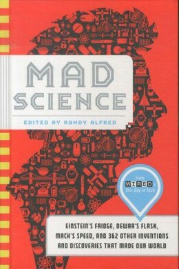 Book Mad Science: Einstein's Fridge, Dewar's Flask, Mach's Speed, And 362 Other Inventions And… by Randy Alfred