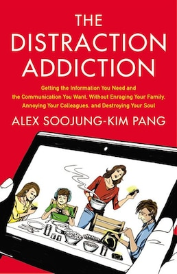 Book The Distraction Addiction: Getting The Information You Need And The Communication You Want, Without… by Alex Soojung-kim Pang