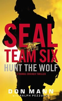 Seal Team Six: Hunt The Wolf: A Seal Team Six Novel