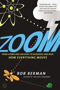 Zoom: From Atoms And Galaxies To Blizzards And Bees: How Everything Moves