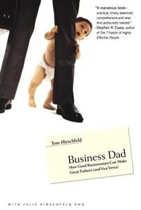 Business Dad: How Good Businessmen Can Make Great Fathers (and Vice Versa)