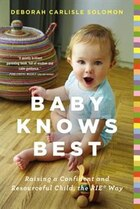 Baby Knows Best: Raising a Confident and Resourceful Child, the RIE? Way