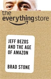 Book The Everything Store: Jeff Bezos And The Age Of Amazon by Brad Stone