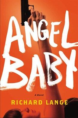 Book Angel Baby: A Novel by Richard Lange