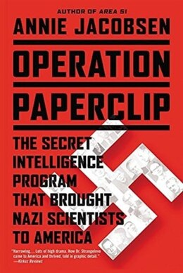 Book Operation Paperclip: The Secret Intelligence Program That Brought Nazi Scientists To America by Annie Jacobsen