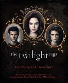 Book The Twilight Saga: The Complete Film Archive: Memories, Mementos, and Other Treasures from the… by Robert Abele