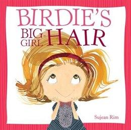 Book Birdie's Big-girl Hair by Sujean Rim