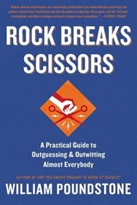 Book Rock Breaks Scissors: A Practical Guide To Outguessing And Outwitting Almost Everybody by William Poundstone