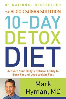 Book The Blood Sugar Solution 10-day Detox Diet: Activate Your Body's Natural Ability To Burn Fat And… by Mark Hyman