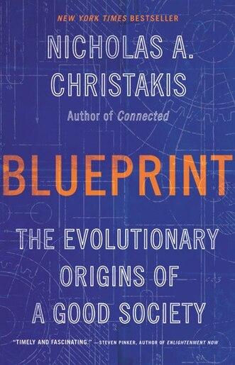 Blueprint: The Evolutionary Origins Of A Good Society by Nicholas A. Christakis