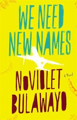 Book We Need New Names: A Novel by Noviolet Bulawayo