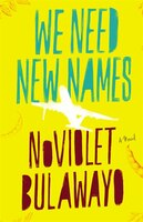 Book We Need New Names: A Novel by Noviolet Bulawayo