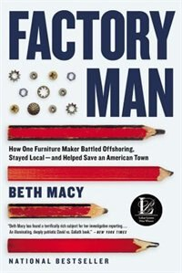 Book Factory Man: How One Furniture Maker Battled Offshoring, Stayed Local - And Helped Save An American… by Beth Macy