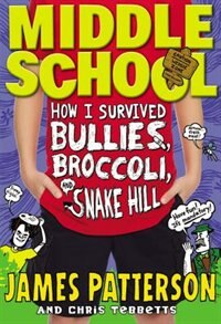 Book Middle School: How I Survived Bullies, Broccoli, And Snake Hill by James Patterson
