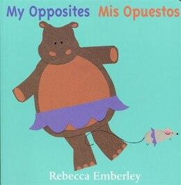 Book My Opposites/ Mis Opuestos by Rebecca Emberley