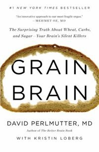 Book Grain Brain: The Surprising Truth About Wheat, Carbs,  And Sugar--your Brain's Silent Killers by David Perlmutter