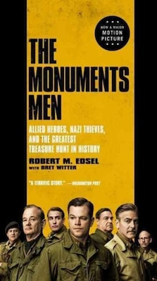 Book The Monuments Men: Allied Heroes, Nazi Thieves, And The Greatest Treasure Hunt In History by Robert M. Edsel