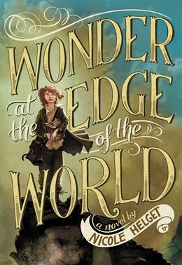 Book Wonder At The Edge Of The World by Nicole Helget