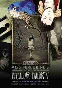 Miss Peregrine's Home For Peculiar Children: The Graphic Novel by Ransom Riggs