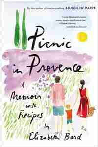 Picnic In Provence: A Memoir With Recipes by Elizabeth Bard