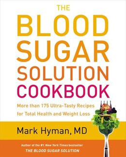 Book The Blood Sugar Solution Cookbook: More Than 175 Ultra-tasty Recipes For Total Health And Weight… by Mark Hyman