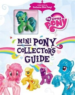 Book My Little Pony: Mini Pony Collector's Guide With Exclusive Figure by Miranda Skeffington