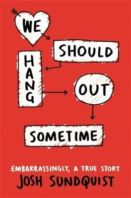 Book We Should Hang Out Sometime: Embarrassingly, A True Story by Josh Sundquist