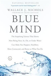 Book Blue Mind: The Surprising Science That Shows How Being Near, In, On, Or Under Water Can Make You… by Wallace J. Nichols