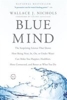 Blue Mind: The Surprising Science That Shows How Being Near, In, On, Or Under Water Can Make You…
