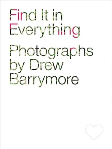 Find It In Everything by Drew Barrymore