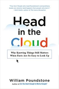 Head In The Cloud: Why Knowing Things Still Matters When Facts Are So Easy To Look Up
