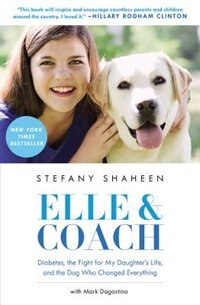 Book Elle & Coach: Diabetes, The Fight For My Daughter's Life, And The Dog Who Changed Everything by Stefany Shaheen