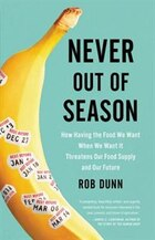 Never Out Of Season: How Having The Food We Want When We Want It Threatens Our Food Supply And Our…