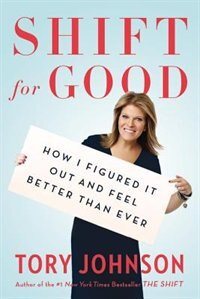 Book Shift For Good: How I Figured It Out And Feel Better Than Ever by Tory Johnson