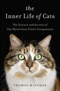 The Inner Life Of Cats: The Science And Secrets Of Our Mysterious Feline Companions by Thomas Mcnamee