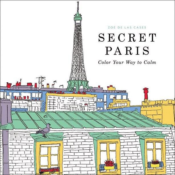 Secret Paris: Color Your Way To Calm by Las Cases Zoe De